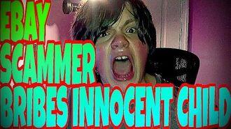 EBAY SCAMMER BRIBES INNOCENT CHILD!!!