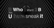 B who i want 2 b