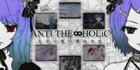 ANTI THE∞HOLiC