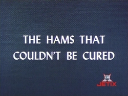 Hams That Couldn't Be Cured (TV Title)