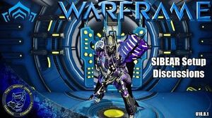 Warframe SIBEAR Setup & Discussions (U18.8