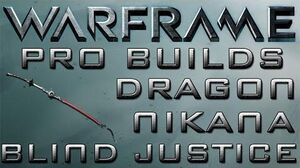 Warframe Dragon Nikana Blind Justice Pro Builds Update 14.10