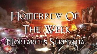 Homebrew Of The Week - Episode 3 - Mortarchs Serpentia