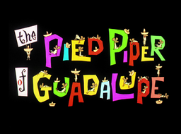 The Pied Piper of Guadalupe Title Card