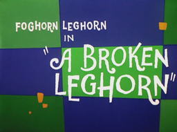 A Broken Leghorn Title Card