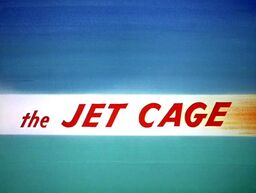 The Jet Cage Title Card