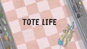 Tote Life Title Card