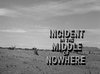 Incident in the Middle of Nowhere