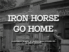 Iron Horse Go Home