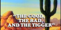 The Good, the Bad, and the Tigger