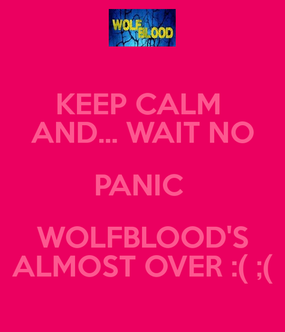 File:Keep-calm-and-wait-no-panic-wolfblood-s-almost-over-3.png