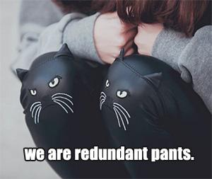 Redundantinmypants10