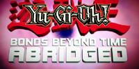 Yu-Gi-Oh! Bonds Beyond Time Abridged
