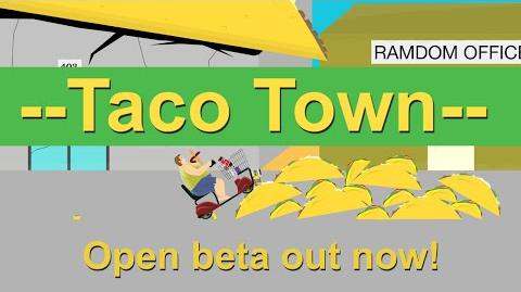 --Taco Town-- Open Beta Trailer Thingy